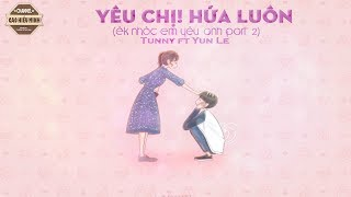 Yêu Chị! Hứa Luôn (Êk Nhóc EYA part 2) - Tunny ft. Yun Le |VIDEO LYRIC|