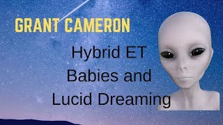 Grant Cameron and Contactee talk Near Death Experience, Hybrid Alien Babies and Lucid Dreaming