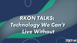 RKON Talks: Tech We Can't Live Without | RKON