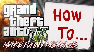 How to Make Grand Theft Auto 5 Funny Moments!