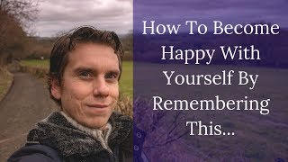 How To Become Happy With Yourself When You Are Trying To Figure Out What The World Needs From You