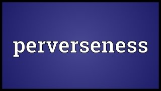 Perverseness Meaning