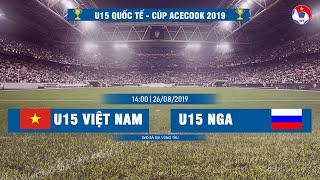 LIVE | U15 Việt Nam - U15 Nga | U15 Quốc tế - Cúp Acecook 2019 | Next Sports