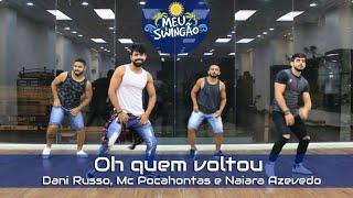 Baixar Oh quem voltou - Dani Russo ,Mc Pocahontas & Naiara Azevedo - Coreografia - Meu Swingão.