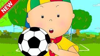 ★NEW★ CAILLOU LEARNS SOCCER - CARTOON FOOTBALL SPECIAL 2018 -  - Cartoon Movie