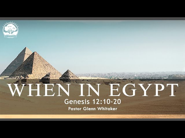 Life Church of Orange CA - 07/25/21 - Pastor Glen Whitaker - When in Egypt - Genesis 12:10-20