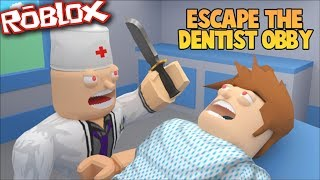 ROBLOX ESCAPE THE EVIL DENTIST AND SURVIVE HIS EVIL PLANS !! Roblox Obby
