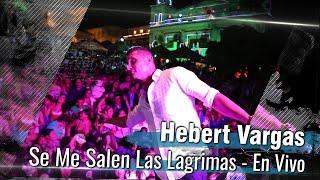 Hebert Vargas - Se me salen las lagrimas EN VIVO