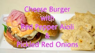 Cheese Burger With Red Pepper Aioli And Pickled Red Onions
