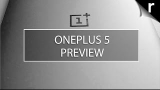 OnePlus 5 Preview: Everything we know so far
