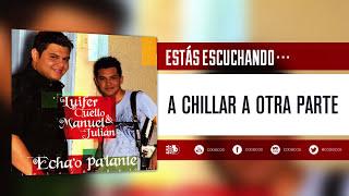 Luifer Cuello & Manuel Julián - A Chillar A Otra Parte (Audio)