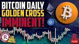 Bitcoin Live : BTC Daily Golden Cross Imminent