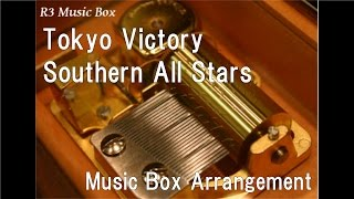 Tokyo Victory/Southern All Stars [Music Box]