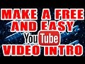 FREE + EASY Youtube INTRO VIDEO : Tutorial
