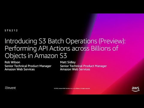 AWS re:Invent 2018: [NEW LAUNCH!] S3 Batch Operations: Managing Objects in Amazon S3 at Scale STG212