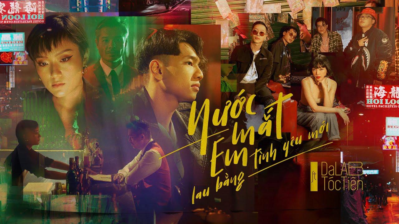 Nước Mắt Em Lau Bằng Tình Yêu Mới – Da LAB ft. Tóc Tiên (Official MV)