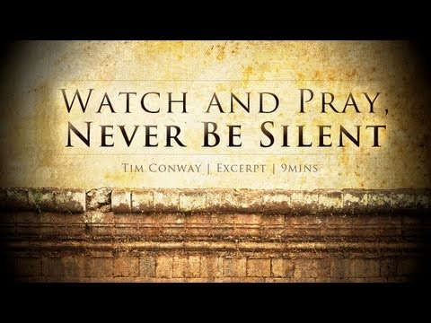 Watch and Pray, Never Be Silent - Tim Conway