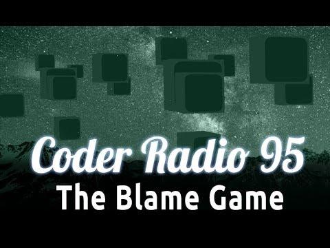 The Blame Game | Coder Radio 95