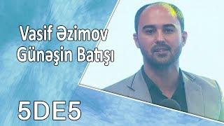 Vasif Əzimov - Günəşin Batışı (5də5) Eksklüziv