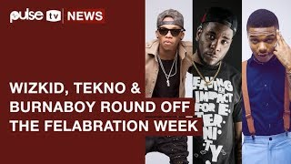 Felabration 2017: Wizkid, Tekno, Burna Boy Round Off with Grand Performances | Pulse TV News