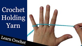 How to Hold Yarn for Crochet - Beginner Course: Lesson #3