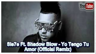 Sie7e Ft. Shadow Blow - Yo Tengo Tu Amor   ★ Official Remix ★