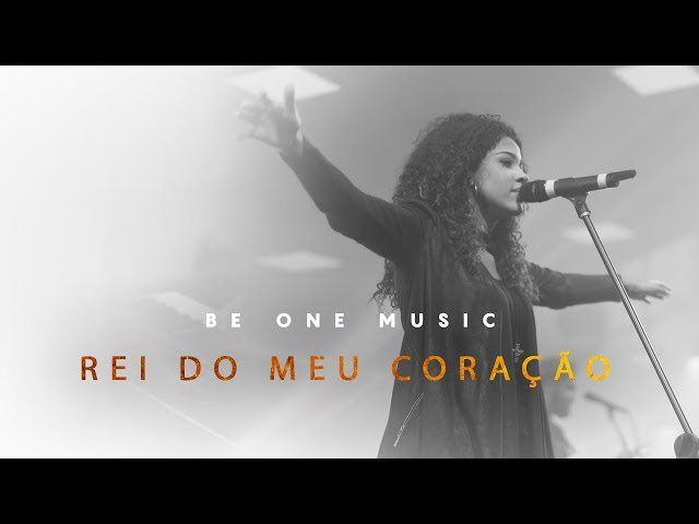 Be One Music - Rei Do Meu Coração - (King of My Heart - John Mark McMillan - Sarah McMillan)