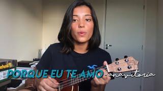 Baixar Porque eu te amo - AnaVitoria (cover de Ana Carvalho)