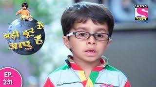 Badi Door Se Aaye Hain - बड़ी दूर से आये है - Episode 231 - 24th October, 2017