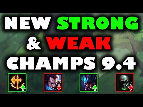 New Strong And Weak Champs Patch 9.4 (timestamps Below)