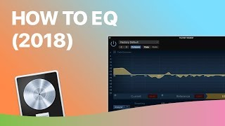 How to EQ in Logic Pro X (Ultimate Guide 2018)