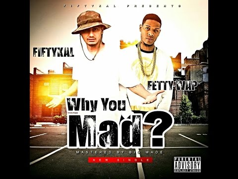FiftyKal Ft. Fetty Wap - Why You Mad?