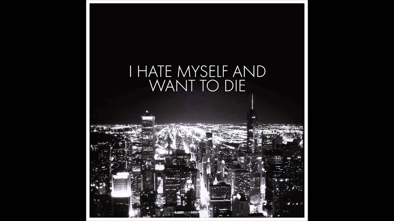 I Hate Myself And Want To Die Wallpaper | www.imgkid.com ...