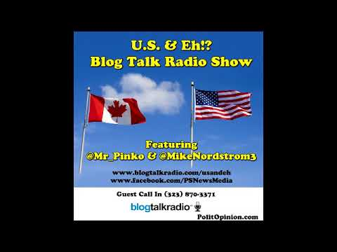 U.S. & Eh!? Blog Talk Radio Show with @MikeNordstrom3 & @Mr_Pinko