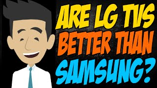 Are LG TVs Better than Samsung?(Are LG LED TVs better than Samsung? I am not sure which brand of LED TV to get. Samsung's TVs are better than LG's in almost every category. I'd heard LG's ..., 2014-05-28T19:03:50.000Z)
