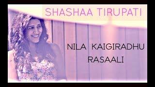 NILA KAIGIRADHU | RASAALI | Shashaa Tirupati