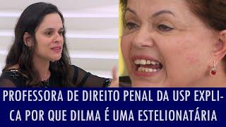 Professora de Direito Penal da USP acusa e explica por que Dilma é uma estelionatária