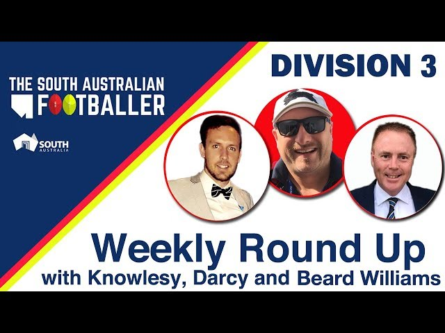 SA Adelaide Footballer 8: Div 3 Weekly Round Up with Knowlesy, Darcy and Beard Williams