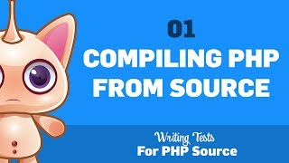 01: Compiling PHP from source :: Writing tests for PHP source