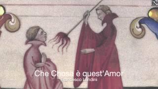 Francesco Landini,14th c: Che Chosa è quest