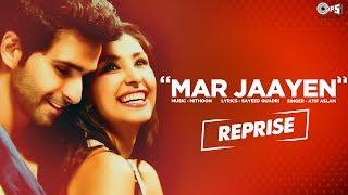 Mar Jaayen Reprise Song Movie Loveshhuda | Atif Aslam, Mithoon | Latest Bollywood Song