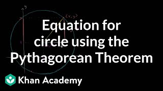 Equation for a circle using the Pythagorean Theorem | Circles | Geometry | Khan Academy