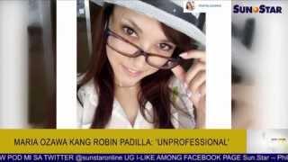 Maria Ozawa kang Robin Padilla: 'Unprofessional'