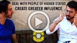 How To Deal With People of Higher Status Than You And Create Greater Influence