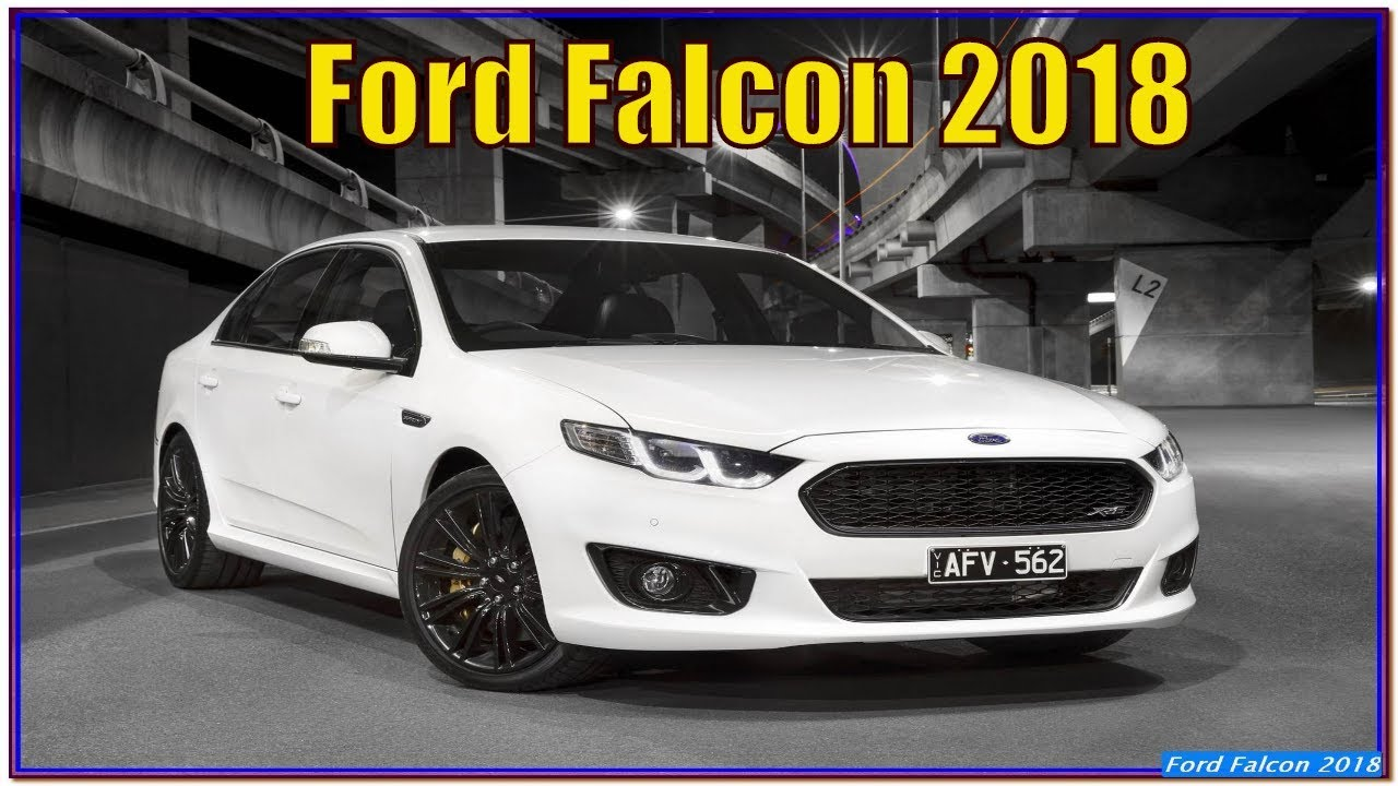 Ford Falcon 2018 2018 Ford Falcon Review Redesign And Specs Youtube