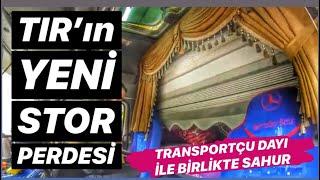 TRANSPORTÇU DAYI İLE SAHUR / STOR PERDEMİ SONUNDA TIRIMA TAKTIRDIM...