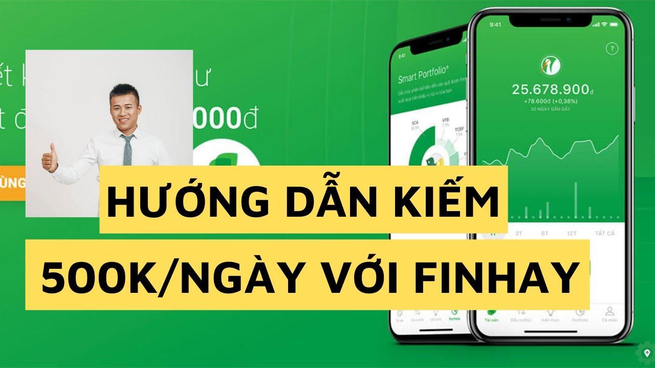 Hướng dẫn kiếm tiền với ứng dụng Finhay - Kiếm 500k/ngày cùng Finhay