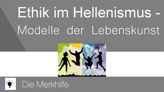Die philosophische Ethik im Hellenismus - Modelle der Lebenskunst | Ethik 12