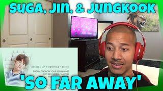 BTS Suga, Jin, & Jungkook - 'So Far Away' Lyrics Reaction