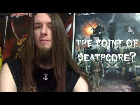The point of deathcore?